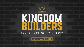Kingdom Builders - Experience God's Supply